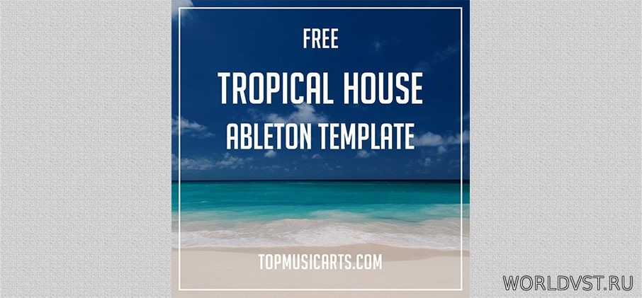 Top Music Arts - Free Tropical House Ableton Template [Free]